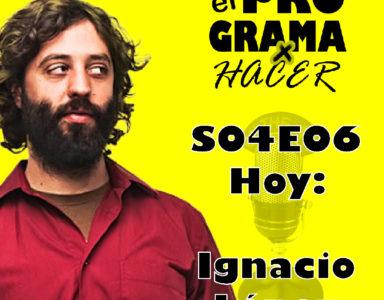 El Programa por Hacer S04e06: Ignacio López