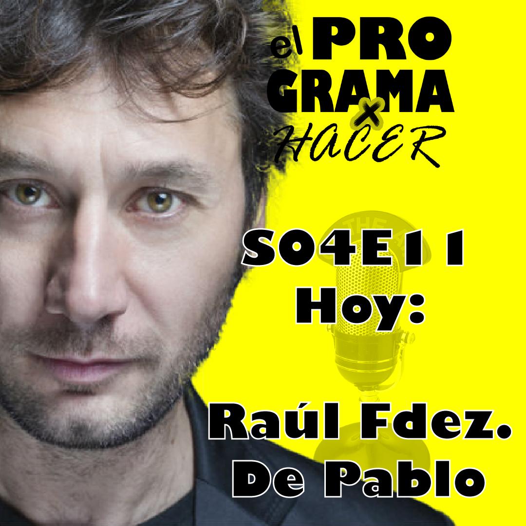 """El programa por hacer S04E11 Raúl Fernández de Pablo """"¿Y tú quién eres para que se pongan así?"""""""