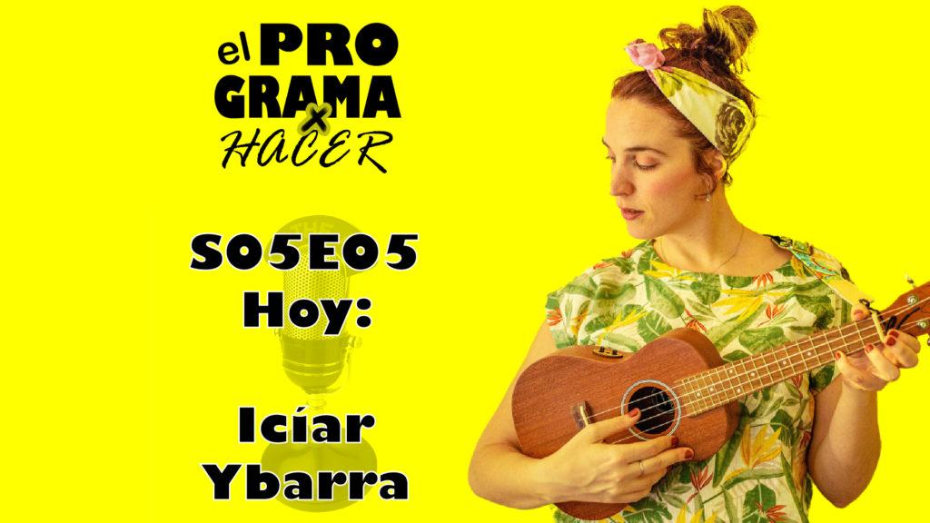Iciar Ybarra en El Programa por Hacer 5x05